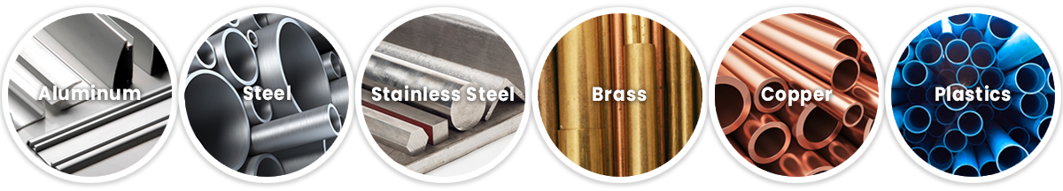 Aluminum, steel, stainless steel, brass, copper, plastics
